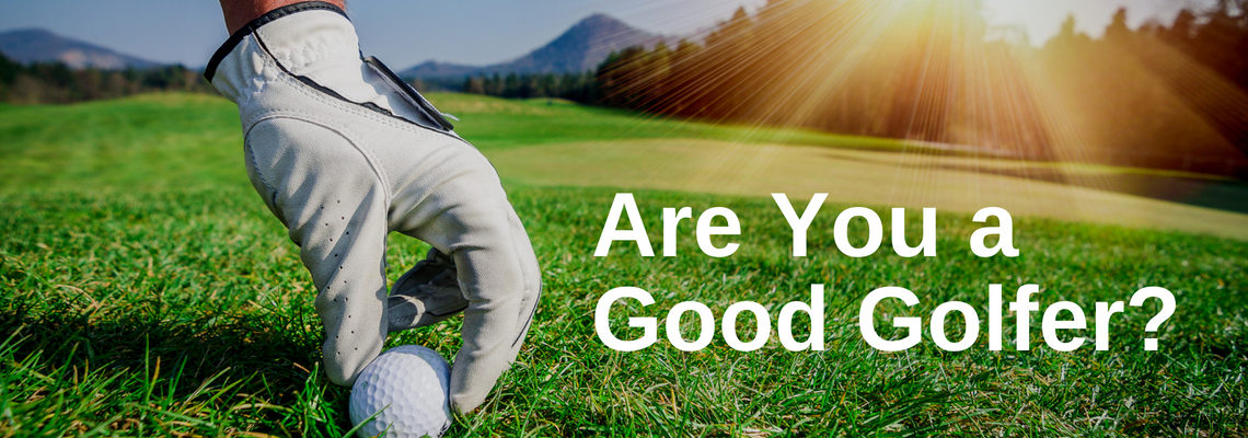 Are You A Good Golfer