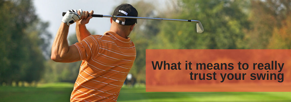 What it means to really trust your swing