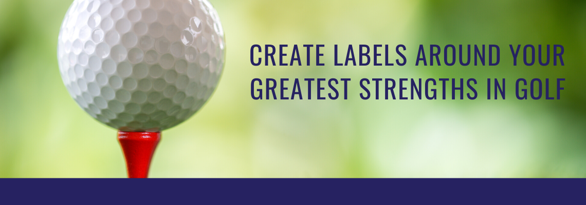 create labels around your greatest strengths in golf
