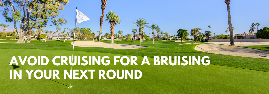 avoid cruising for a bruising in your next round
