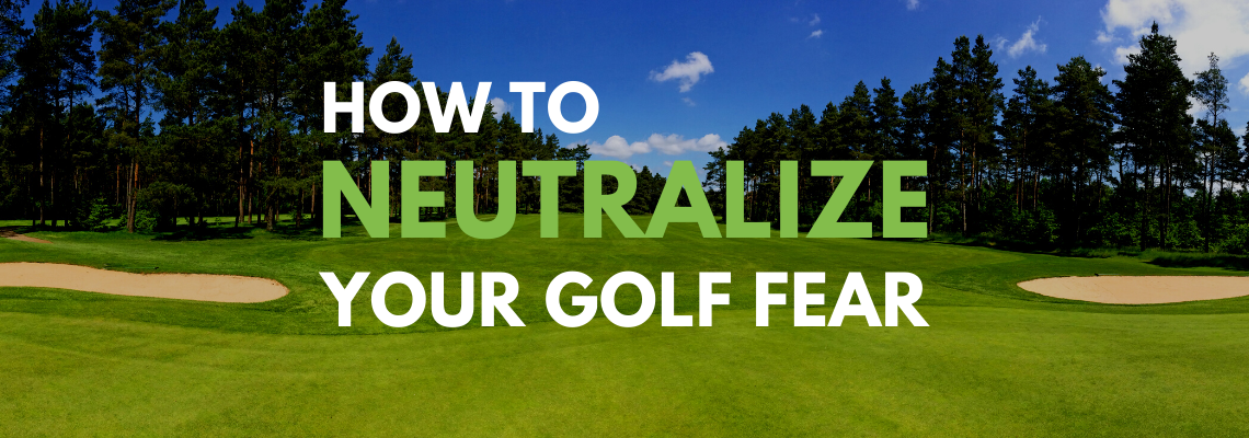 neutralize golf fear