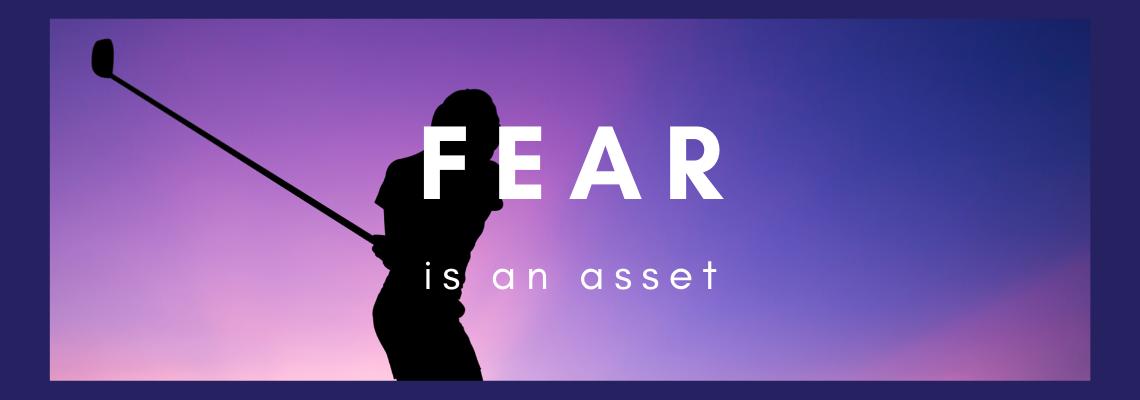 fear is an asset