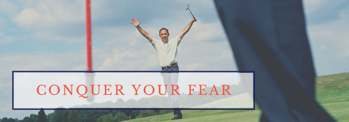 conquer your fear in golf and life