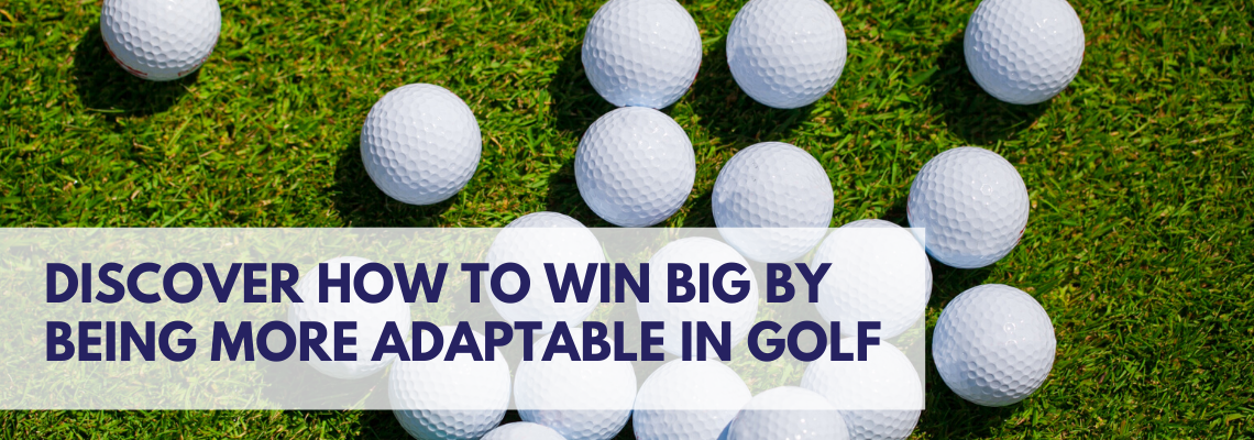 win big by being more adaptable in golf