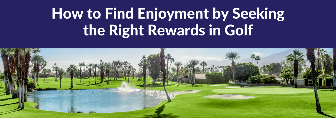 Seeking the right rewards in golf
